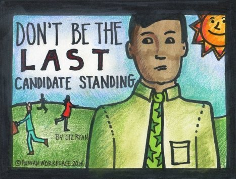 Don't Be the Last Candidate Standing | Human Workplace | Scoop.it