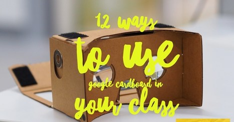 12 ways to use Google Cardboard in your class via @mattmiller | Virtual Reality VR | Scoop.it