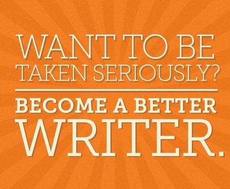 Want To Be Taken Seriously? Become a Better Writer | Surviving Social Chaos | Scoop.it