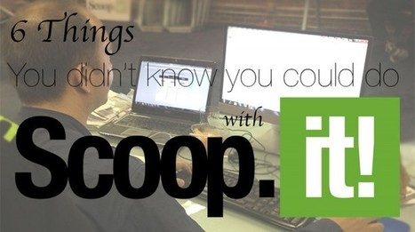 6 Things You Didn't Know You Could do with Scoop.it   Digital, Social Media and Internet Marketing   Scoop.it