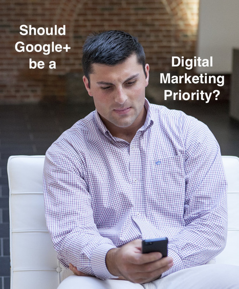 Should Google+ Be a Digital Marketing Priority?   Google+ tips and strategies   Scoop.it