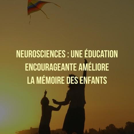 Neurosciences : une éducation encourageante améliore la mémoire des enfants   Identité numérique, E-Réputation   Scoop.it