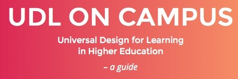 UDL On Campus - A Guide for Higher Ed | UDL - Universal Design for Learning | Scoop.it