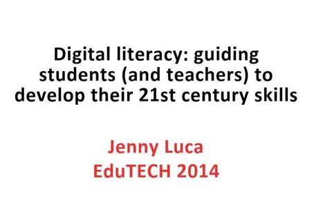 Digital Literacy: Guiding students (and teachers) to develop their 21st century skills - Jenny Luca - EduTECH 2014 | 21st c Teaching and learning with technology | Scoop.it
