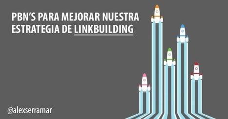 PBN's para mejorar nuestra estrategia de Linkbuilding #SEO @Alexserramar | Mery Elvis Asertivista - Marketing Online y Negocios | Scoop.it