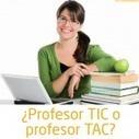 ¿Eres profesor TIC o profesor TAC? | Escolar | Scoop.it