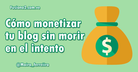 Cómo monetizar tu blog sin morir en el intento | #SocialMedia, #SEO, #Tecnología & más! | Scoop.it