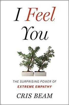 I Feel You: The Surprising Power of Extreme Empathy: Cris Beam   Empathy Magazine   Scoop.it