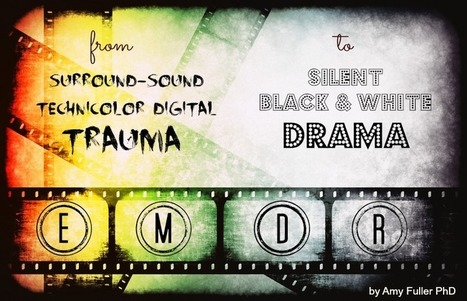 EMDR Therapy: From surround-sound technicolor trauma to silent black & white drama | EMDR | Scoop.it