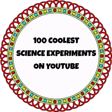 100 Coolest Science Experiments on YouTube | KB...Konnected's  Kaleidoscope of  Wonderful Websites! | Scoop.it
