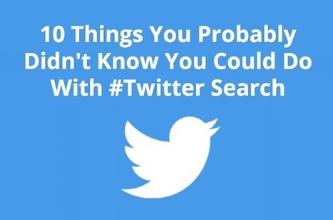 10 Things You Probably Didn't Know You Could Do With #Twitter Search - AllTwitter | Tools and Resources for Teachers and Learners | Scoop.it