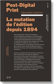 Post-Digital Print - Post-Digital Print, la mutation de l'édition depuis 1894 deAlessandro Ludovico (2016) | Digital #MediaArt(s) Numérique(s) | Scoop.it