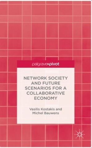 Kostakis & Bauwens: Network Society and Future Scenarios for a Collaborative Economy | David Bollier | Peer2Politics | Scoop.it