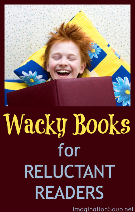 Wacky Books Will Hook Reluctant Readers – Imagination Soup Fun Learning and Play Activities for Kids | Libraries for all | Scoop.it