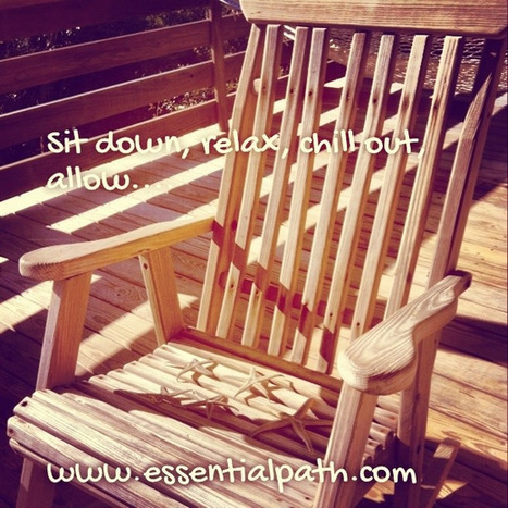 Sit down, relax, chill out, allow... | A Heart Centered Life | Scoop.it