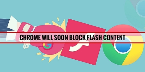 Google Chrome: Chrome Will Soon Block Flash Content - Internetseekho | Latest Tech News and Tips | Scoop.it