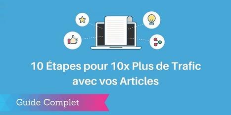 ▶ 10 Etapes pour Écrire des Articles qui Génèrent x10 de Trafic [Guide] | web by Lemessin | Scoop.it