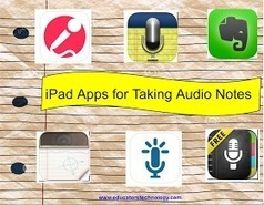 Educational Technology and Mobile Learning: 4 Outstanding iPad Apps for Recording Audio Notes | m-learning, mobile Learning, Teaching and Learning on the Go | Scoop.it