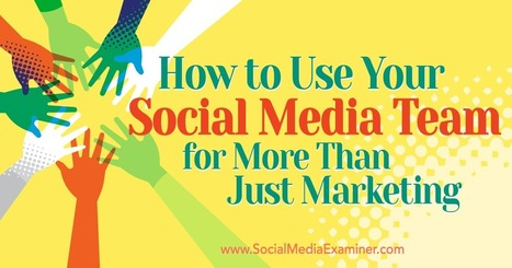 How to Use Your Social Media Team for More Than Just Marketing | Social Media Publishing and Curation | Scoop.it