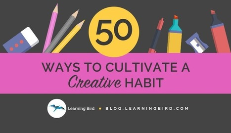 50 Ways to Cultivate a Creative Habit | Tools for  Teaching | Scoop.it