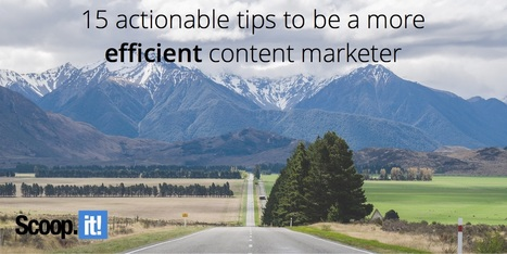 15 actionable tips to be a more efficient content marketer | Promote Your Passion | Scoop.it