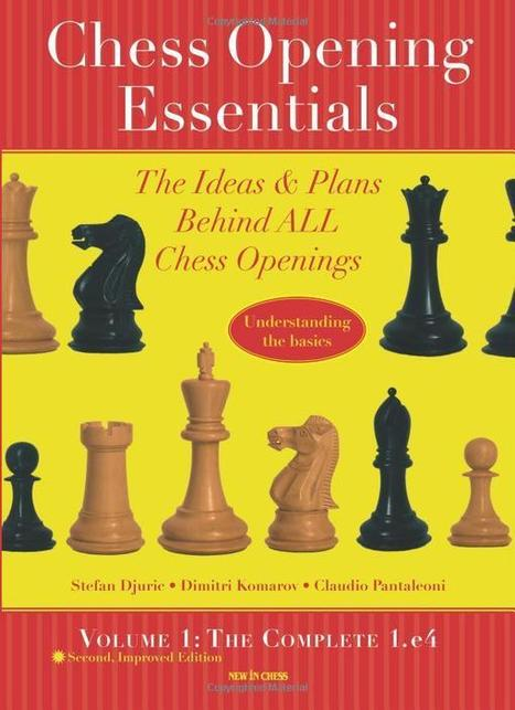 Chess Opening Essentials – The Ideas & Plans Behind ALL Chess Openings – Stefan Djuric, Dimitry Komarov, Claudio Pantaleoni | Chess on the net | Scoop.it
