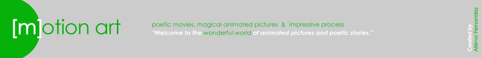 [Motion art] -  poetic movies, magical animated pictures  &  impressive process