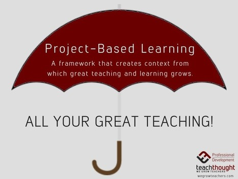 How Great Teaching And Learning Grows Under The PBL Umbrella - TeachThought Professional Development | eLanguages | Scoop.it