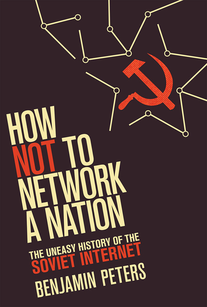 Excerpts from How Not to Network a Nation: The Uneasy History of the Soviet Internet | Peters | First Monday | Peer2Politics | Scoop.it