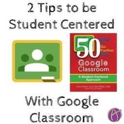 Student-Centered Classrooms with Google Classroom - Teacher Tech | Edtech PK-12 | Scoop.it