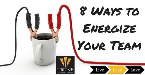 8 Ways a Leader Energizes Their Team | Leadership & Learning | Scoop.it