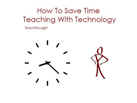 How To Save Time Teaching With Technology   21st century learning   Apprentissage à l'ère numérique   Scoop.it