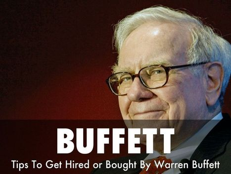 Get HIRED Or BOUGHT By Warren Buffett Tips To Practice TODAY | Startup Revolution | Scoop.it