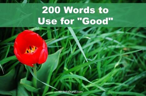 200 Words to Use Instead of 'Good' [Infographic] | Homeschooling High School | Scoop.it