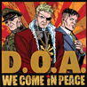 D.O.A. :  We come in peace