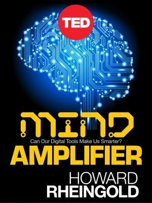 Mind Amplifier_ Can Our Digital Tools Make Us Smarter_ (Kindle Single) - Rheingold, Howard.epub | Cognitive science and society | Scoop.it