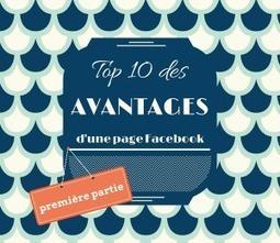 Top10 des avantages d'une page Facebook (Part. 1) | Communication #Web & Réseaux Sociaux | Scoop.it