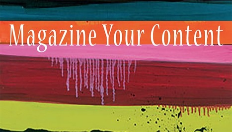 Want To Beat Content Shock? Magazine Your Content Marketing | Design Revolution | Scoop.it
