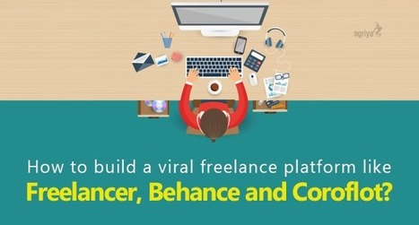 How to build a viral freelance platform like Freelancer, Behance and Coroflot? | Technology and Marketing | Scoop.it