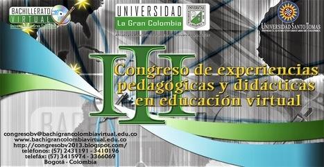III Congreso de Experiencias Didácticas y Pedagógicas en Educación Virtual | Educación y TIC | Scoop.it