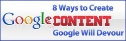 8 Ways to Create Content Google Will Devour | Sizzlin' News | Scoop.it
