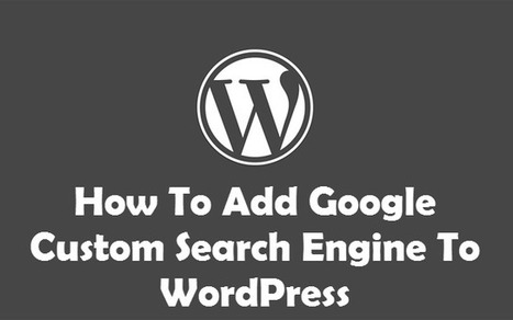 How To Add Google Custom Search Engine (CSE) To #WordPress | Time to Learn | Scoop.it