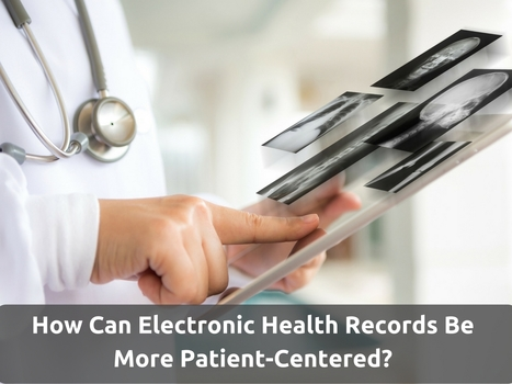 How Can Electronic Health Records Be More Patient-Centered? | EHR and Health IT Consulting | Scoop.it