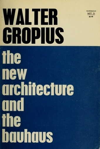 Walter Gropius: The New Architecture and the Bauhaus (1935/1965) — Monoskop Log | Wisdom 1.0 | Scoop.it
