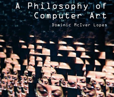 A Philosophy Of Computer Art Routledge - by Dominic Lopes (2009) /// #mediaart | Digital #MediaArt(s) Numérique(s) | Scoop.it