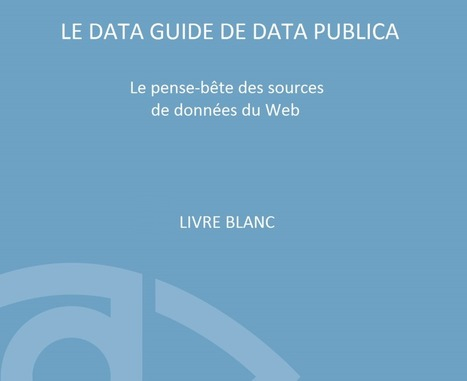 Le Data Guide de Data Publica, le pense-bête des sources de données du Web | Open Data & Big Data | Scoop.it