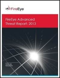 FireEye, Inc. | Advanced Threat Report 2013 | IT Security Unplugged | Scoop.it