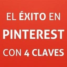 4 claves para tener éxito en Pinterest | Seo, Social Media Marketing | Scoop.it
