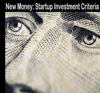 New Money: Startup Investment Criteria - via @CrowdFunde | Startup Revolution | Scoop.it