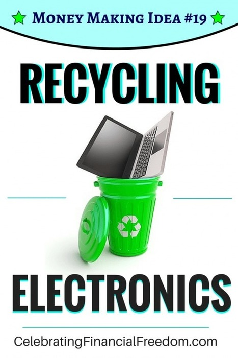 Money Making Idea #19- Recycling Electronics - Celebrating Financial Freedom | Celebrating Financial Freedom | Scoop.it